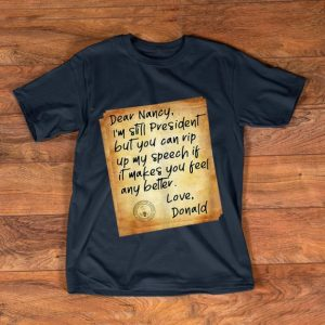 Top Political Humor Letter To Pelosi President Donald Trump Dear Nancy shirt