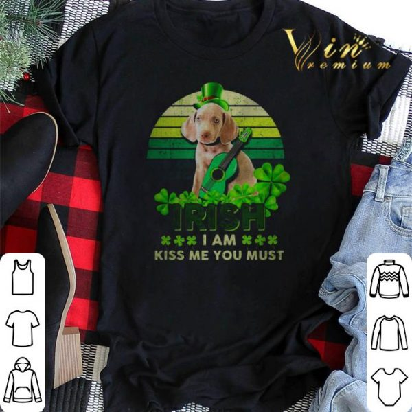 Weimaraner St Patrick's Day Irish I am kiss Me You must shirt sweater