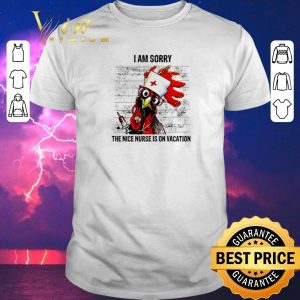 Awesome Chicken I am sorry the nice nurse is on vacation shirt sweater