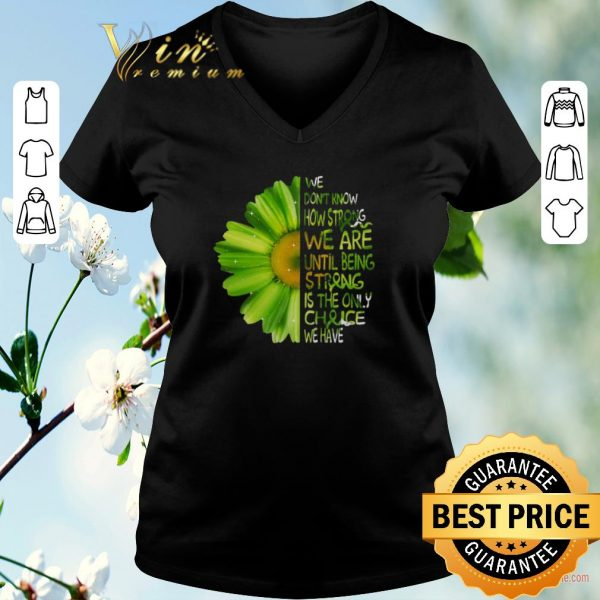 Awesome Daisy Green we don't know how strong we are until being strong shirt sweater