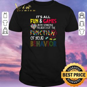 Funny It's all fun & games until someone figures out the function of your behavior shirt sweater