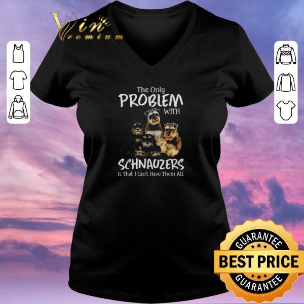 Hot The only problem with Schnauzers is that I can't have them all shirt sweater