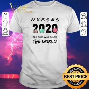 Nice Friends Nurses 2020 the ones who saved the world Coronavirus shirt sweater