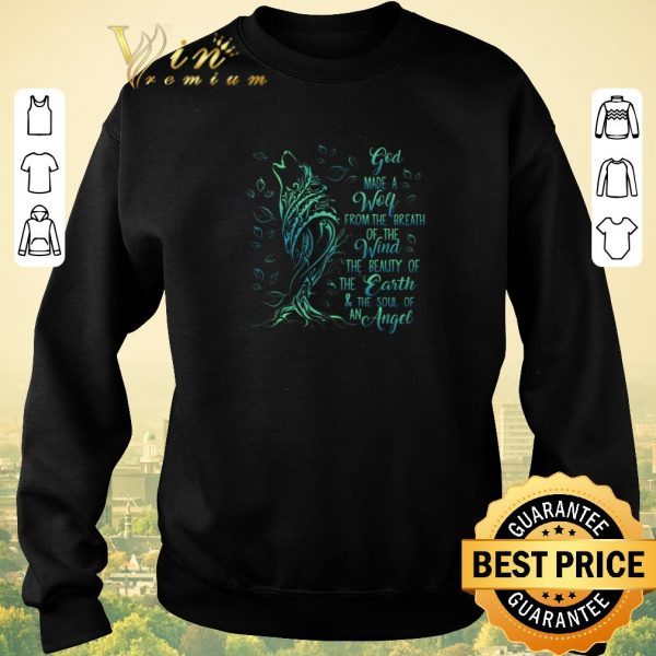 Official God Made A Wolf From The Breath Of The Wind The Beauty Of The Earth shirt sweater
