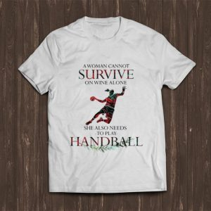 Top A Woman Cannot Survive On Wine Alone She Also Needs Handball shirt