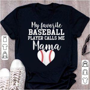 Top My Favorite Baseball Player Calls Me Mama shirt