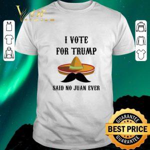 Top Sombrero I Voted For TRUMP Said No Juan Ever shirt sweater