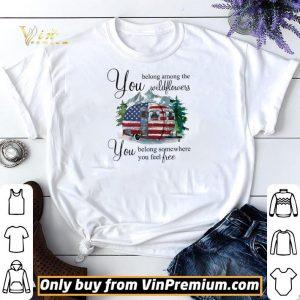Camp American Flag You Belong Among The Wildflowers You Belong Somewhere shirt sweater