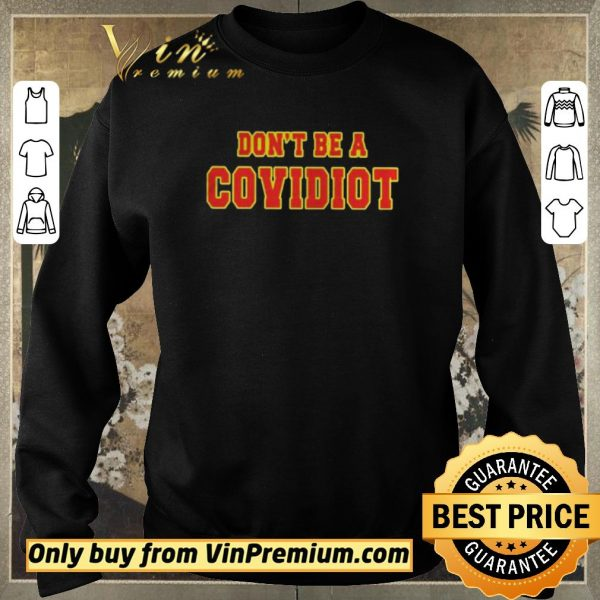 Official Dont Be A Covidiot shirt sweater