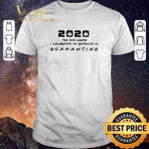 Premium 2020 the one where I celebrate my birthday in quarantine shirt sweater