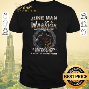 Premium Dark Knight June Man I Am A Warrior Not Because I Always Win shirt sweater