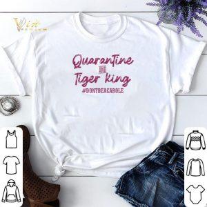 Quarantine and Tiger King #dontbeacarole shirt sweater