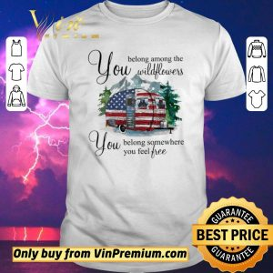 Top Camp American Flag You Belong Among The Wildflowers You Belong Somewhere shirt sweater