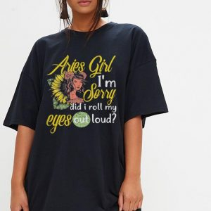 Aries Girl I'm sorry did I roll my eyes out loud shirt 2