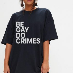 Be Gay Do Crimes shirt 2