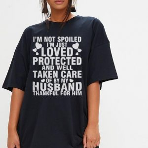 I'm not spoiled I'm just loved protected and well taken care of by my husband shirt 2