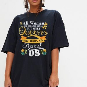 Queens Are Born On April 5th shirt 2