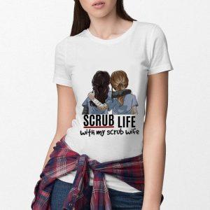 Scrub life with my scrub wife shirt 2