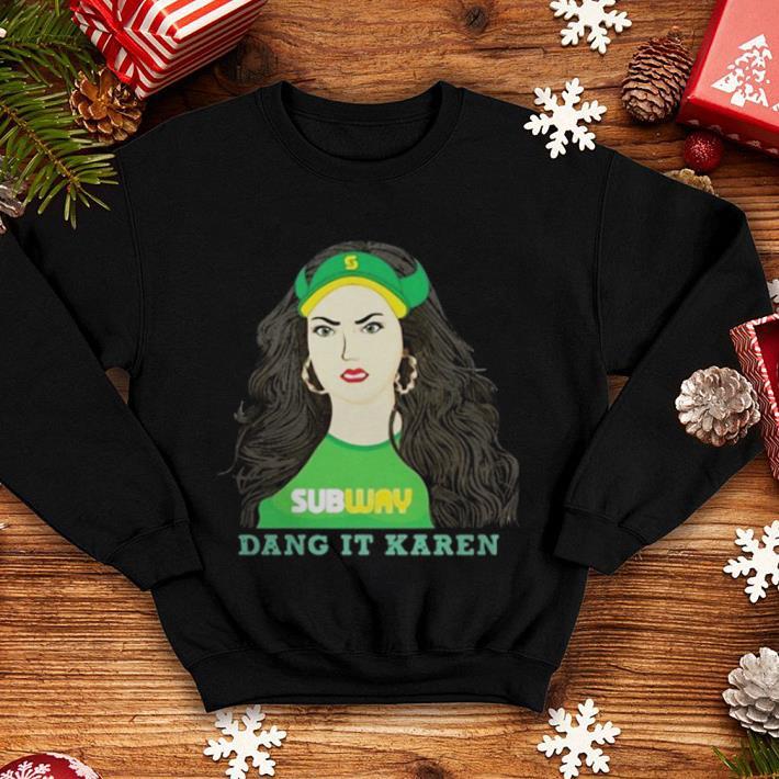 Subway Dang It Karen shirt 4 - Subway Dang It Karen shirt