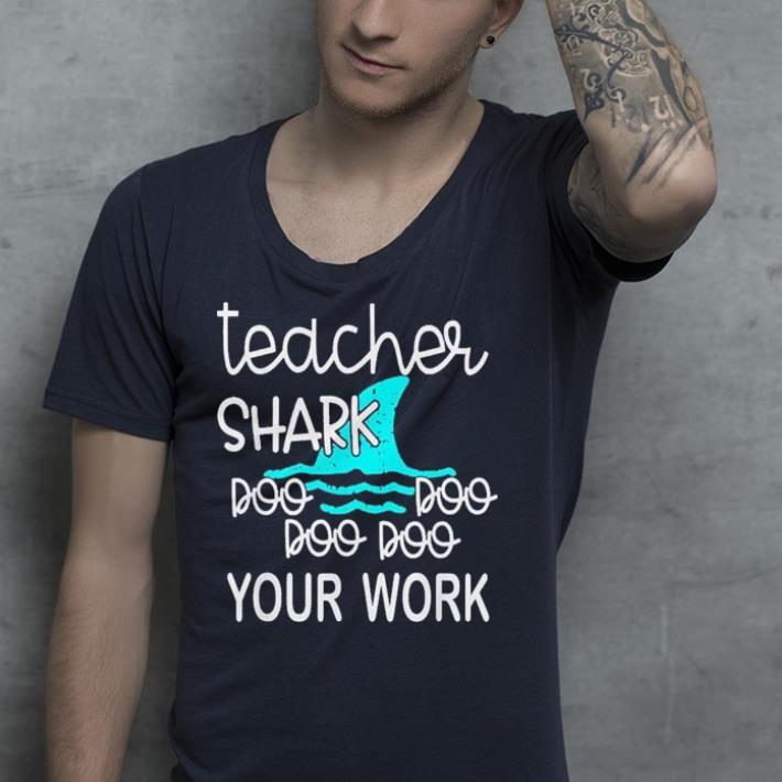 Teacher Shark Doo Doo Doo Your Work shirt 4 - Teacher Shark Doo Doo Doo Your Work shirt