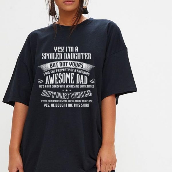 Yes I'm A Spoiled Daughter but not yours-Awesome Dad shirt