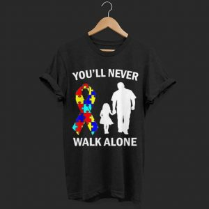 You'll Never Walk Alone Autism Dad And Daughter shirt