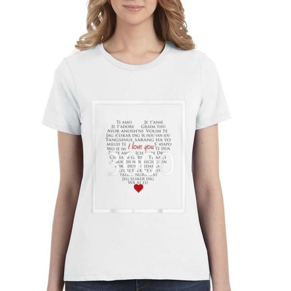 3000 Ways to Say I Love You Different Languages shirt