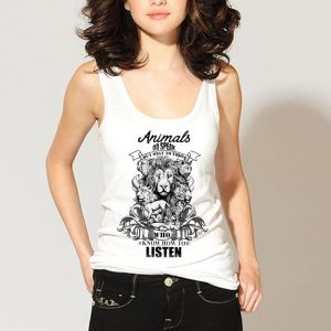 Animals do speak but only those who know how to listen shirt 2