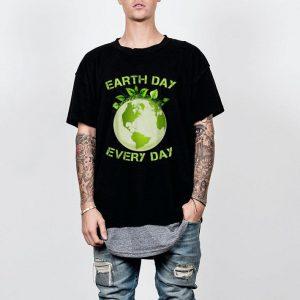 Earth Day Every Day International Birthday Earth Day shirt