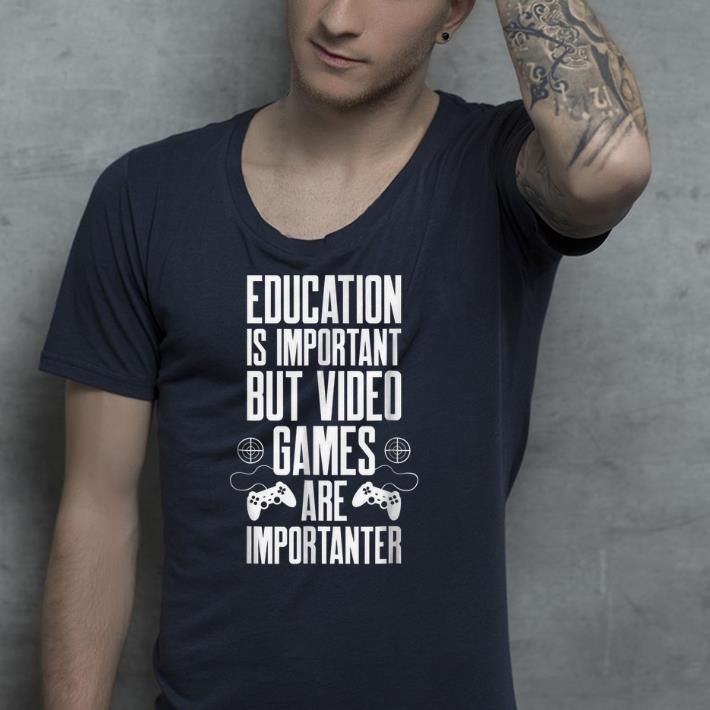 Education is important but video games are importanter shirt 4 - Education is important but video games are importanter  shirt