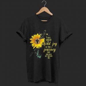 I Will Choose To Find Joy In The Journey Sunflower shirt