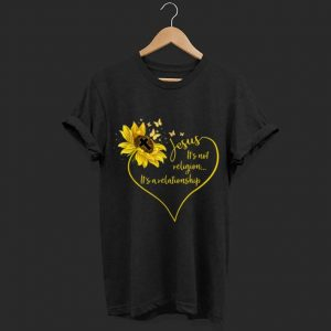 Jesus It's Not Religion It's A Relationship Sunflower shirt