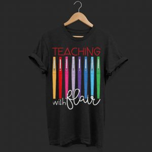 Teaching with flair shirt