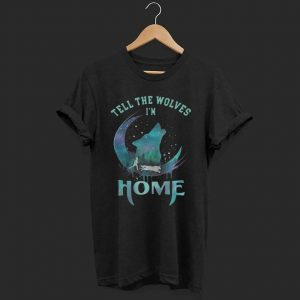 Tell the wolves i'm home shirt