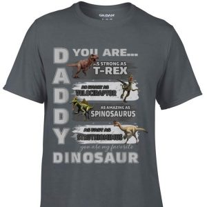 Daddy You Are as Strong as T-Rex Father Day shirt