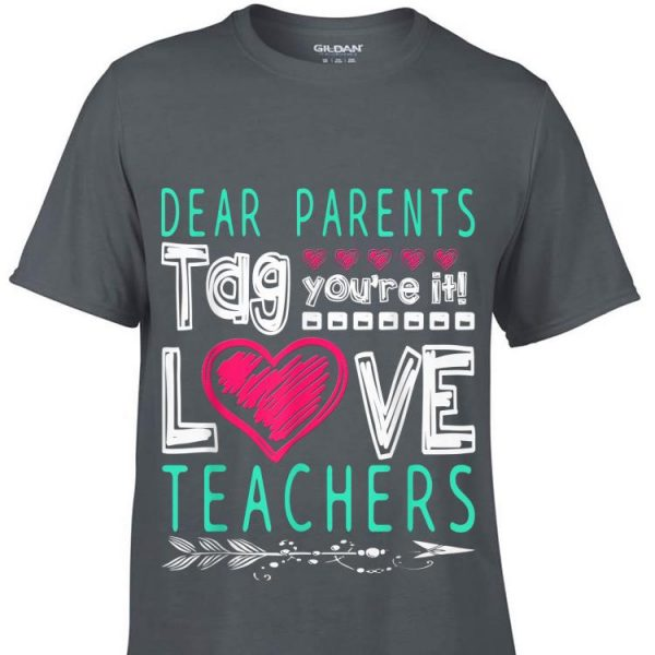 Dear Parents Tag You're It Love Teacher shirt