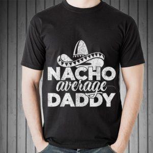 Nacho Average Daddy Cinco de Mayo and Father's Day