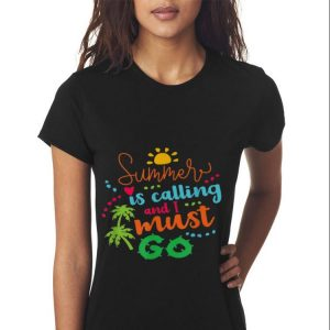 Summer Is Calling And I Must Go shirt 2