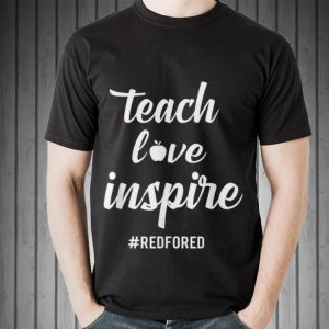 Teach Love Inspire Red For Ed shirt