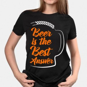 Beer Phrase Beer Is The Answer shirt