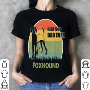 Best Dog Dad Ever Foxhound Father Day 2019 shirt