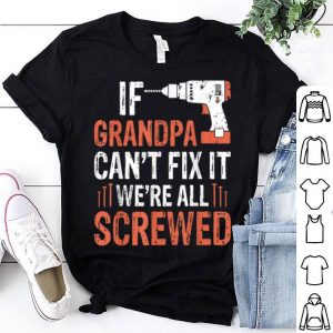 Fathers Day If Grandpa Can't Fix It We're All Screwed shirt
