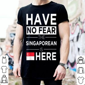 Have No Fear The Singaporean Is Here Pride Proud Singapore shirt