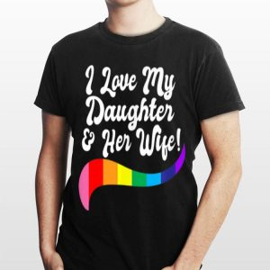 I Love My Daughter & Her Wife Gay Rights Proud Parents Lgbtq shirt