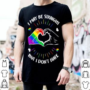 I May Be Straight But I Don't Hate Gay Pride Lgbt shirt