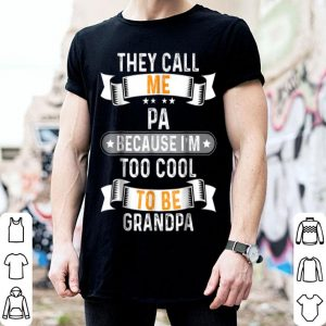They Father Day Call Me Pa I'm Too Cool to Be Grandpa shirt