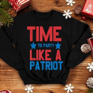 Time To Party Like A Patriot 4th Of July Independence Day shirt