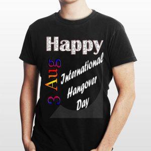 Aug 3rd International Hangover Day Idea shirt