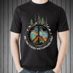 Awesome And I Think To Myself What A Wonderful World Peace Hippie The Forest shirt