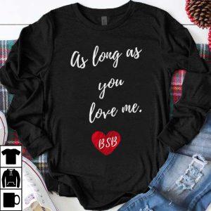 Awesome As Long As You Love Me Backstreet Boy shirt